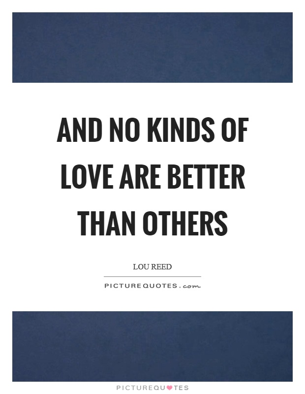 And no kinds of love are better than others Picture Quote #1
