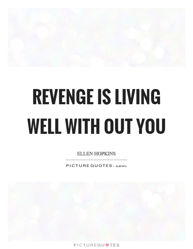 Revenge is living well with out you Picture Quote #1