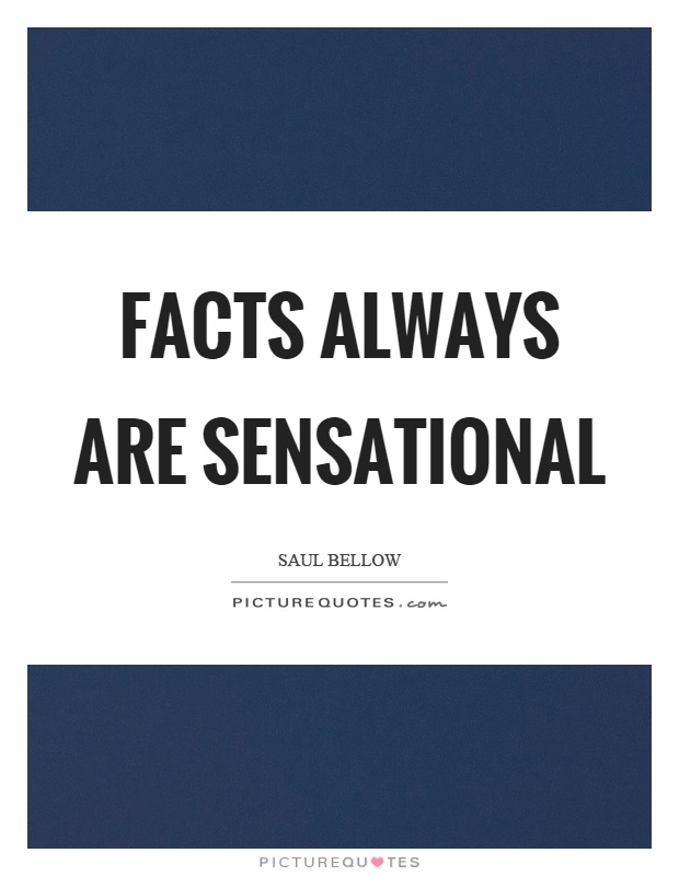 Facts always are sensational Picture Quote #1