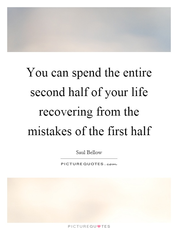 You can spend the entire second half of your life recovering from the mistakes of the first half Picture Quote #1