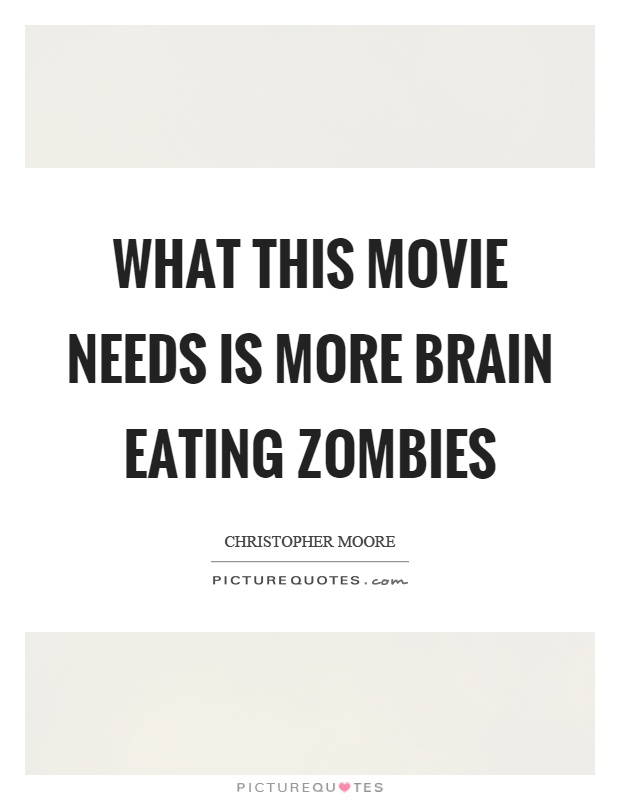 What this movie needs is more brain eating zombies Picture Quote #1