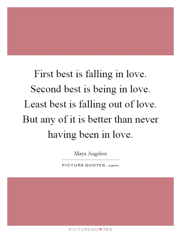 First best is falling in love. Second best is being in love ...