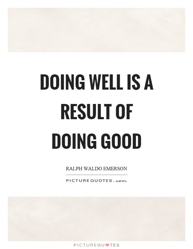 Doing well is a result of doing good Picture Quote #1