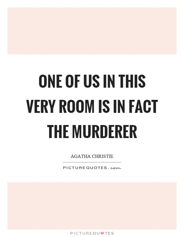 One of us in this very room is in fact the murderer Picture Quote #1