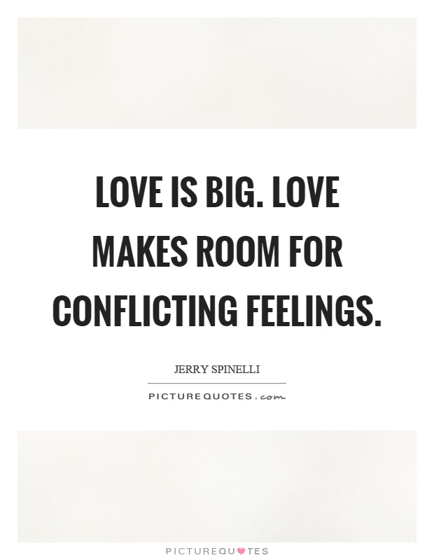 Love is big. Love makes room for conflicting feelings Picture Quote #1