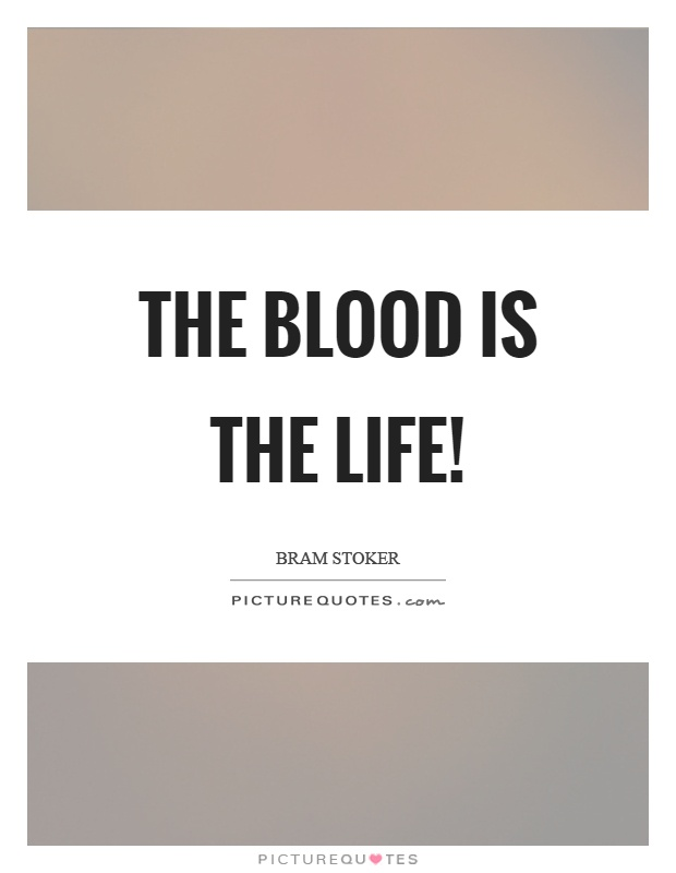 The blood is the life! Picture Quote #1