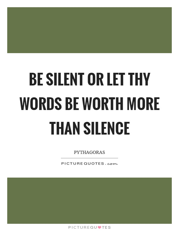 Be silent or let thy words be worth more than silence Picture Quote #1