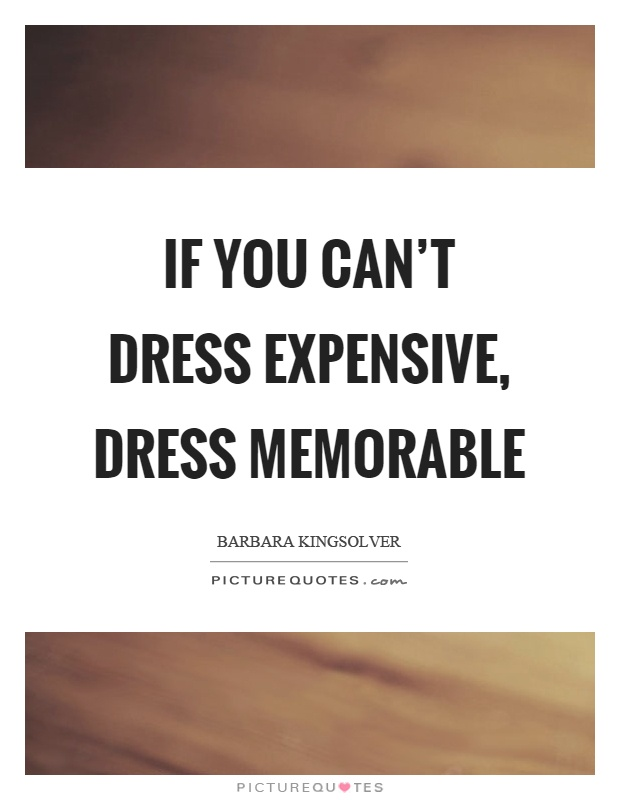 If you can't dress expensive, dress memorable Picture Quote #1
