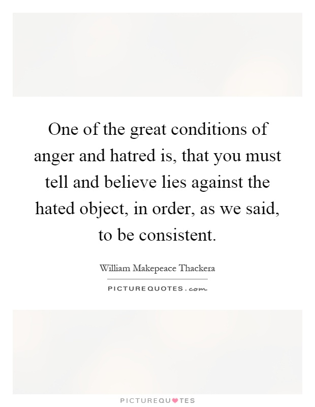 Quotes Of Anger And Hatred: One Of The Great Conditions Of Anger And Hatred Is, That