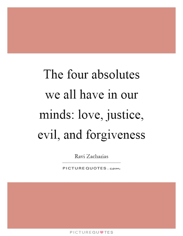 The four absolutes we all have in our minds: love, justice, evil, and forgiveness Picture Quote #1
