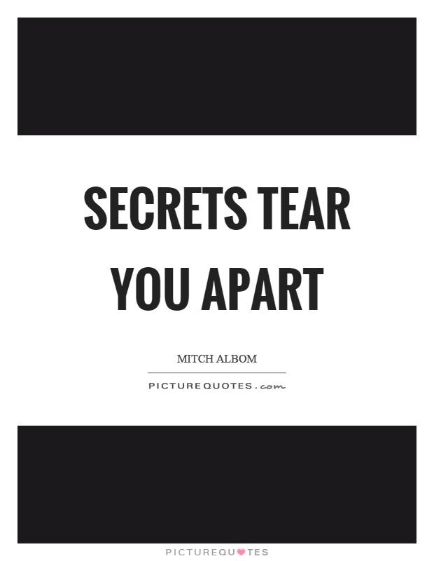 Secrets tear you apart Picture Quote #1