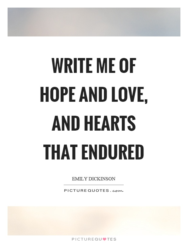 Write me of hope and love, and hearts that endured Picture Quote #1
