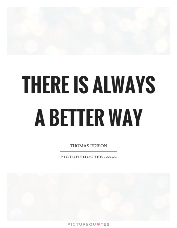 There is always a better way Picture Quote #1
