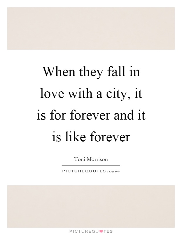 When they fall in love with a city, it is for forever and it is like forever Picture Quote #1