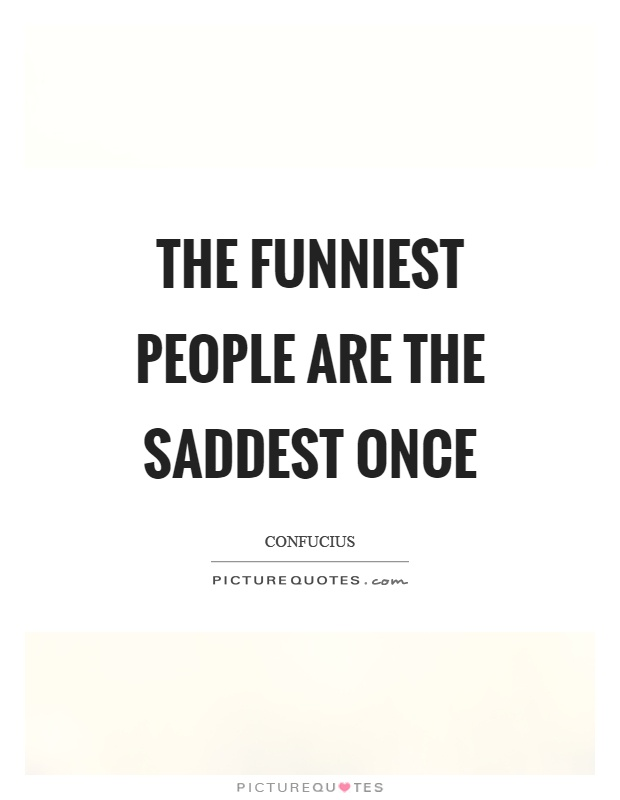 The funniest people are the saddest once Picture Quote #1