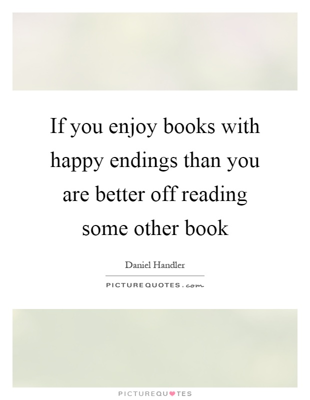 If you enjoy books with happy endings than you are better off reading some other book Picture Quote #1