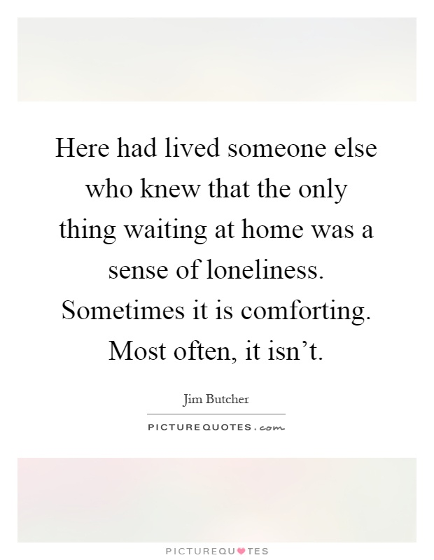 Here Had Lived Someone Else Who Knew That The Only Thing