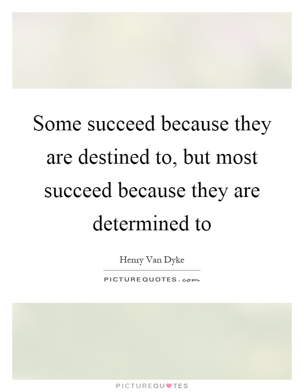 Some succeed because they are destined to, but most succeed because they are determined to Picture Quote #1