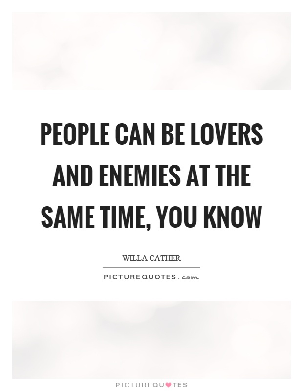 People can be lovers and enemies at the same time, you know Picture Quote #1