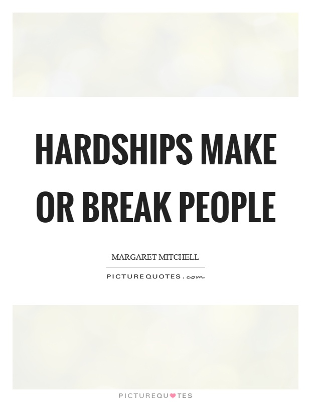 Hardships make or break people Picture Quote #1
