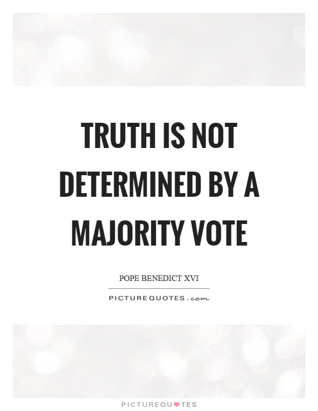 Truth is not determined by a majority vote Picture Quote #1