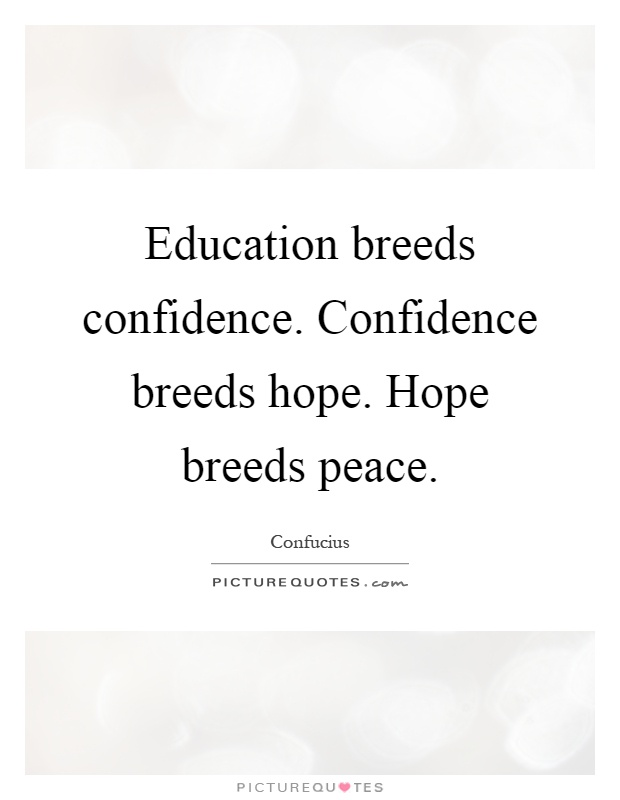 Education breeds confidence. Confidence breeds hope. Hope breeds peace Picture Quote #1