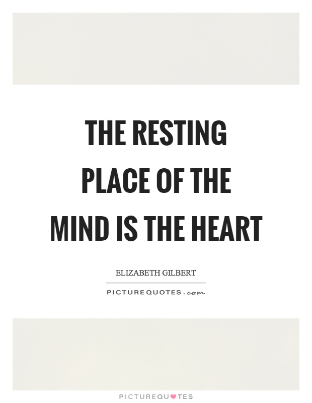 The resting place of the mind is the heart Picture Quote #1