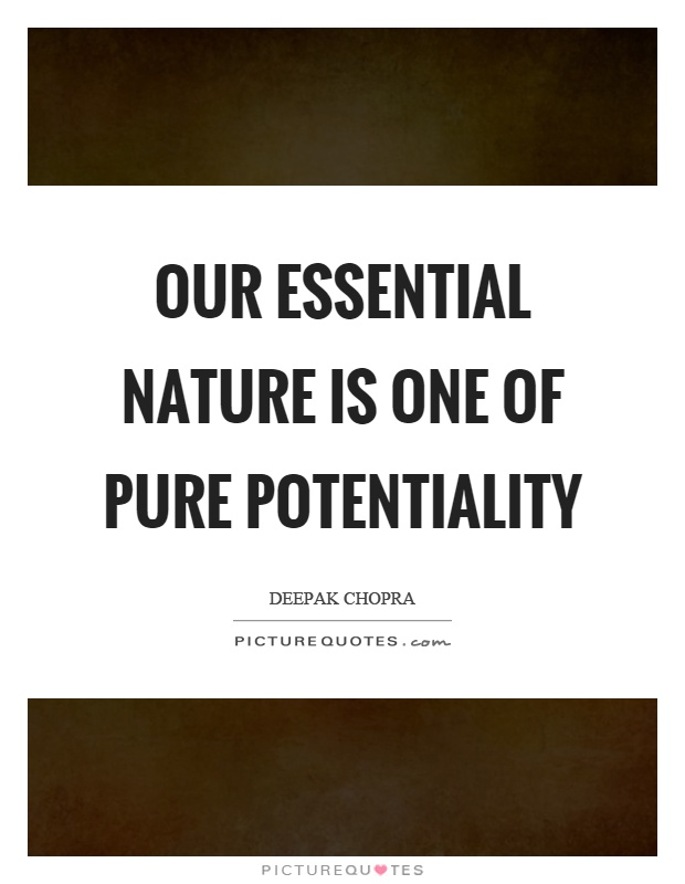 Our essential nature is one of pure potentiality Picture Quote #1