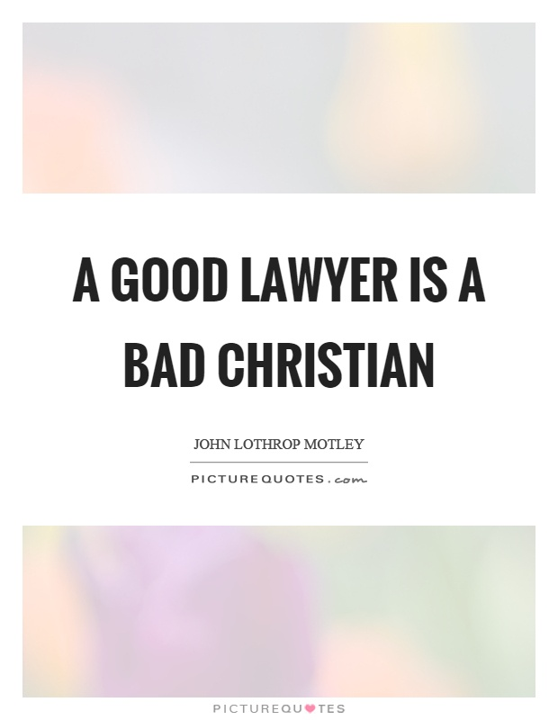 A good lawyer is a bad Christian Picture Quote #1