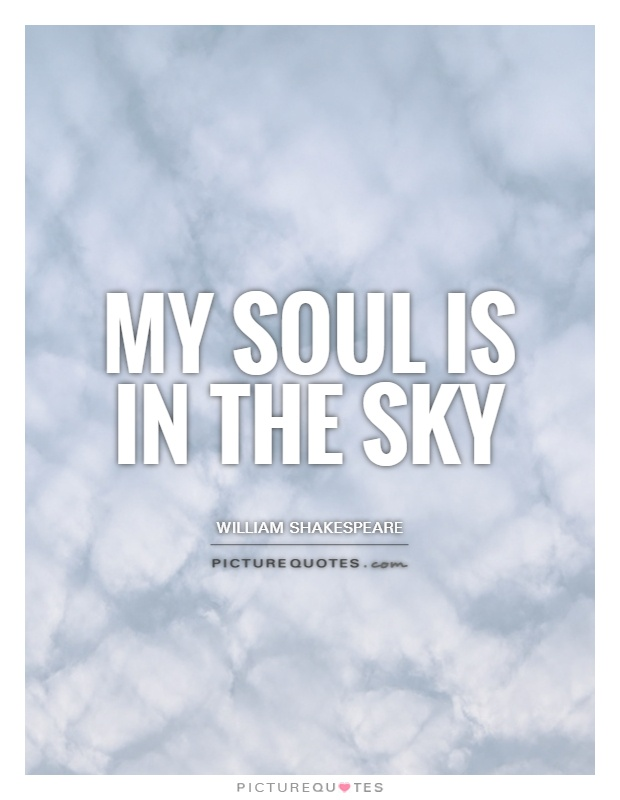 My soul is in the sky Picture Quote #1