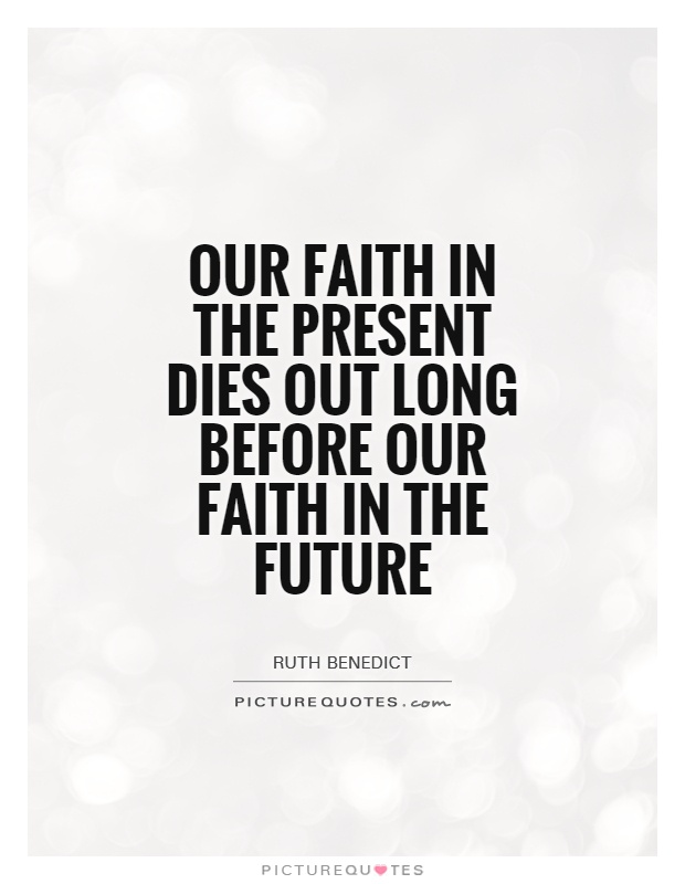 Our faith in the present dies out long before our faith in the future Picture Quote #1