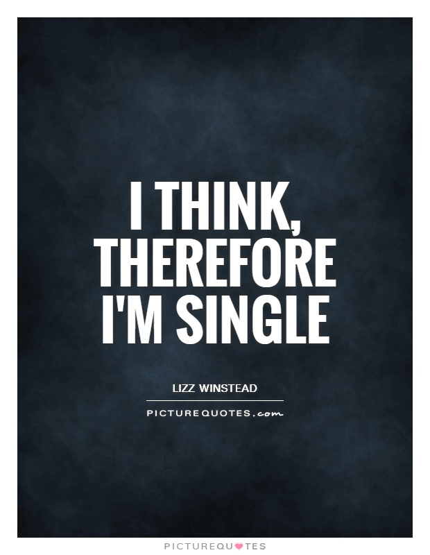 I think, therefore I'm single | Picture Quotes