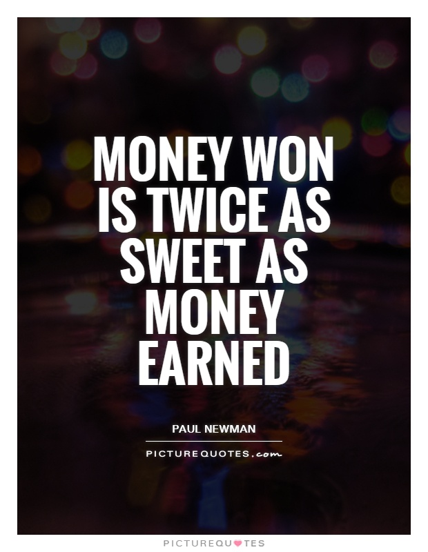 Money won is twice as sweet as money earned Picture Quote #1