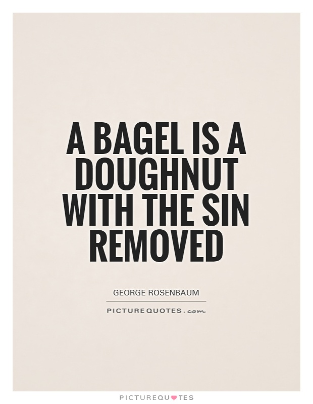 A bagel is a doughnut with the sin removed Picture Quote #1