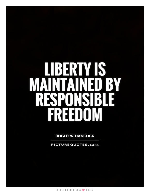 Liberty is maintained by responsible freedom Picture Quote #1