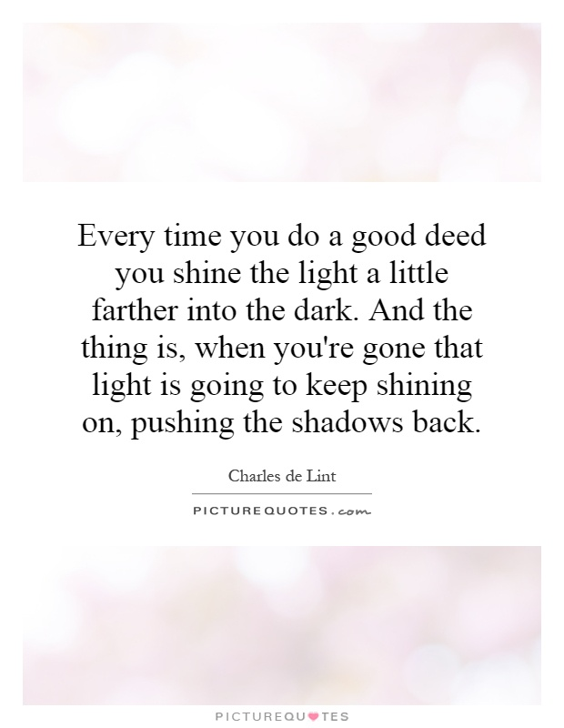 Every time you do a good deed you shine the light a little
