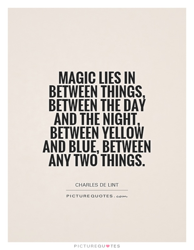 Magic lies in between things between the day and the night picture quotes - The cob house happiness lies in simple things ...