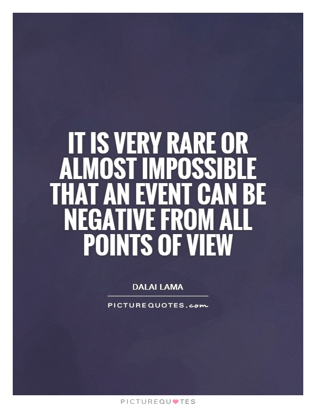 It is very rare or almost impossible that an event can be negative from all points of view Picture Quote #1