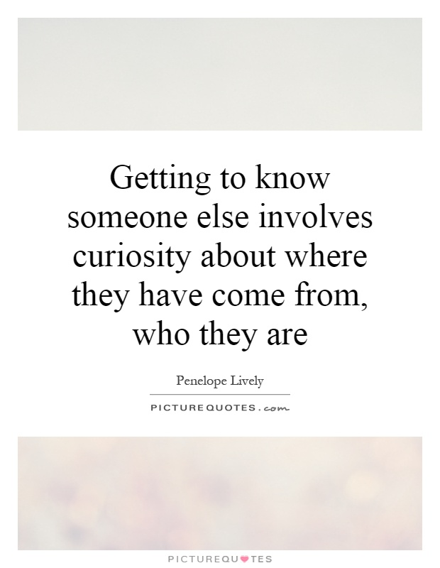Getting To Know Someone Quotes & Sayings | Getting To Know Someone