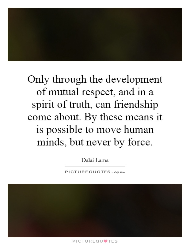 Only through the development of mutual respect, and in a spirit