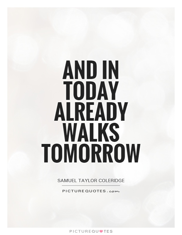And in today already walks tomorrow Picture Quote #1