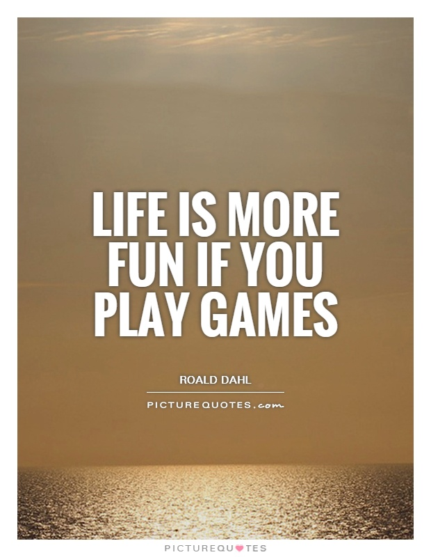 Life is more fun if you play games Picture Quote #1