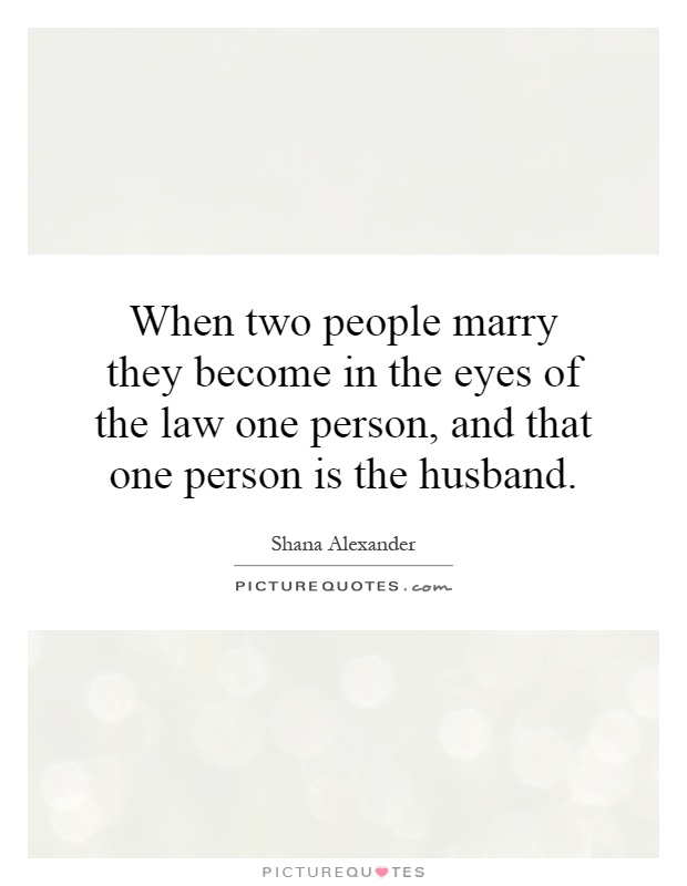 When two people marry they become in the eyes of the law one person, and that one person is the husband Picture Quote #1