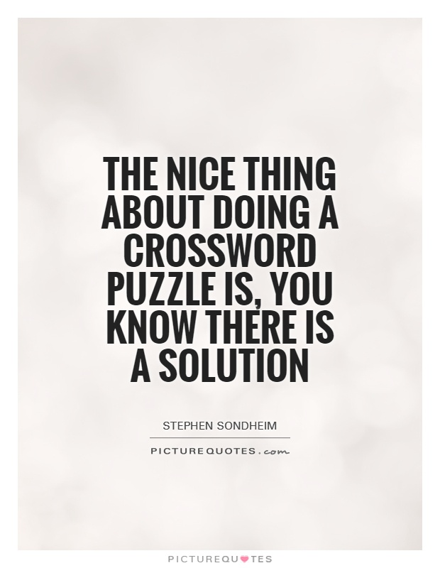 The nice thing about doing a crossword puzzle is, you know there is a solution Picture Quote #1