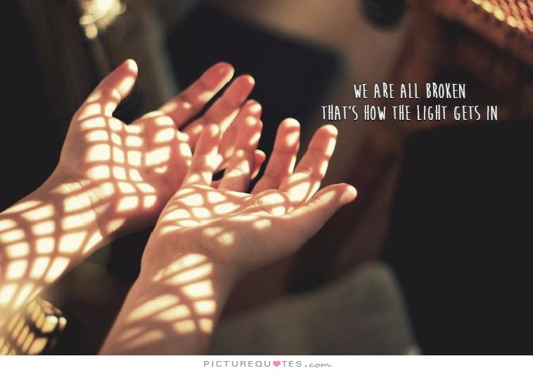 We are all broken, that's how the light gets in Picture Quote #1