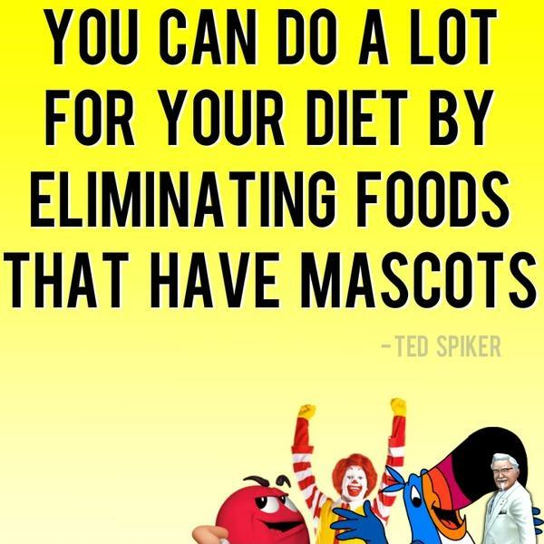 You can do a lot for your diet by eliminating foods that have mascots Picture Quote #1