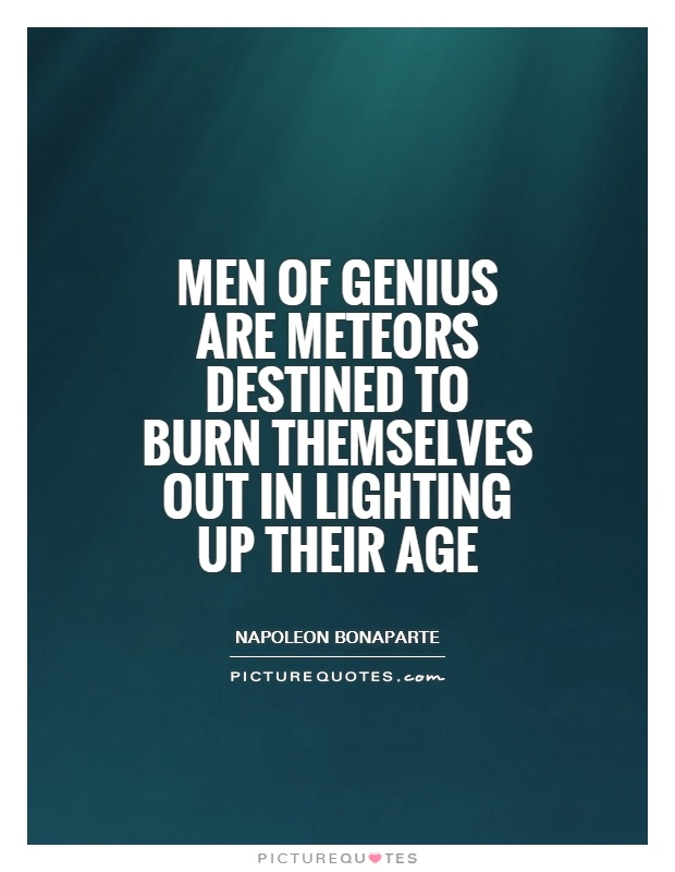 Men of genius are meteors destined to burn themselves out in lighting up their age Picture Quote #1