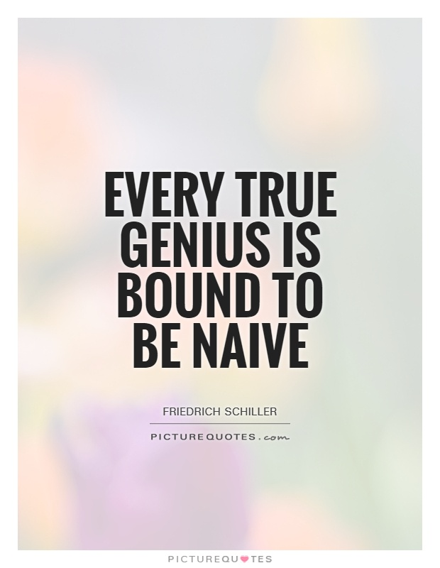 Every true genius is bound to be naive Picture Quote #1