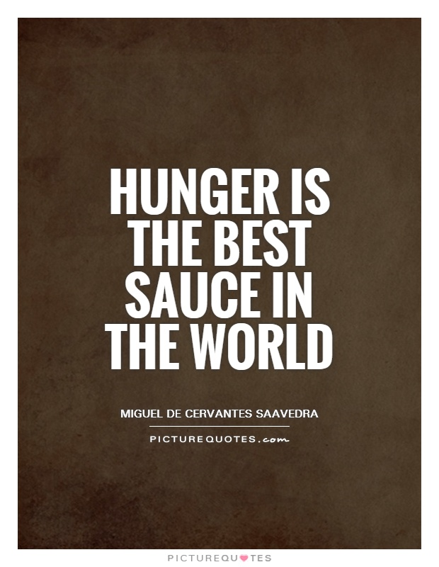 Hunger Quotes Endearing Hunger Is The Best Sauce In The World  Picture Quotes