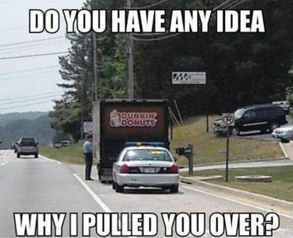 Do you have any idea why I pulled you over? Picture Quote #1